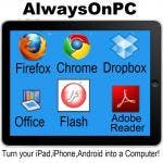 Chrome Browser with Java & Flash Player, Open Office Suite, Adobe PDF Forms Reader and Dropbox sync on a Virtual PC - AlwaysOnPC iPad Edition