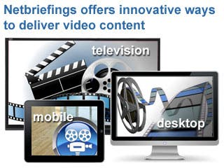 Netbriefings Offers Innovative Ways to Deliver Video Content