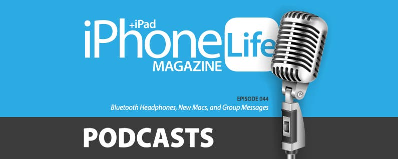 Podcast Episode 44: Bluetooth Headphones, New Macs, and Group Messages - IPhone Tips and Tricks